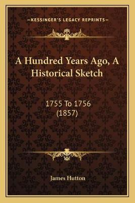 A Hundred Years Ago, a Historical Sketch  1755 to 1756 (1857)