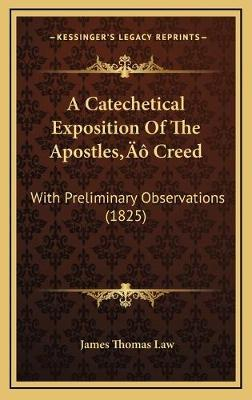 A Catechetical Exposition of the Apostles' Creed  With Preliminary Observations (1825)