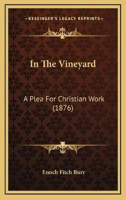 In the Vineyard : A Plea for Christian Work (1876)