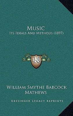 Music  Its Ideals and Methods (1897)