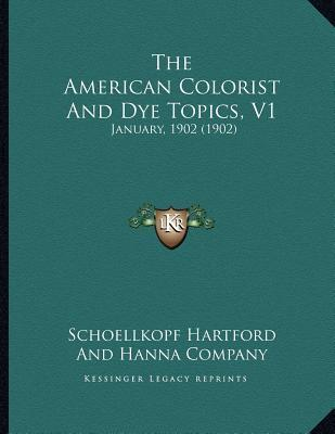 The American Colorist and Dye Topics, V1 : January, 1902 (1902)