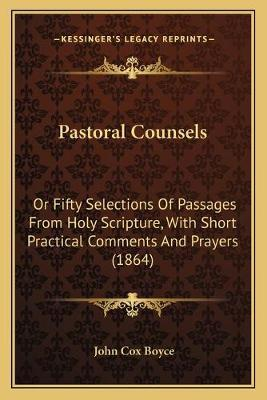 Pastoral Counsels  Or Fifty Selections of Passages from Holy Scripture, with Short Practical Comments and Prayers (1864)
