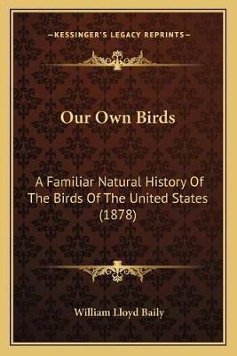Our Own Birds  A Familiar Natural History of the Birds of the United States (1878)