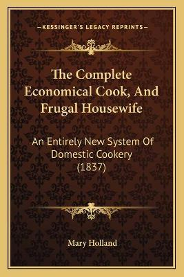 The Complete Economical Cook, and Frugal Housewife  An Entirely New System of Domestic Cookery (1837)