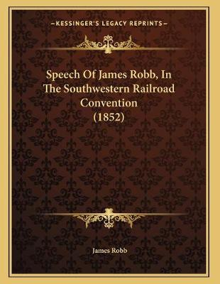 Speech of James Robb, in the Southwestern Railroad Convention (1852)