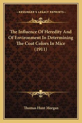 The Influence of Heredity and of Environment in Determining the Coat Colors in Mice (1911)