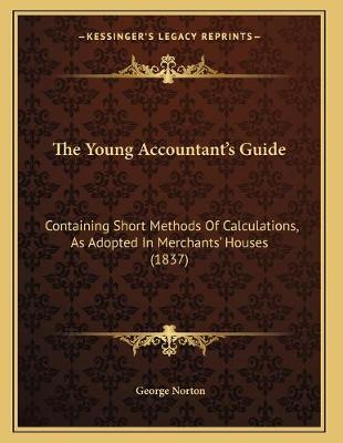 The Young Accountant's Guide  Containing Short Methods of Calculations, as Adopted in Merchants' Houses (1837)