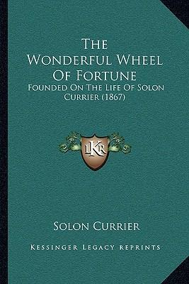 The Wonderful Wheel of Fortune : Founded on the Life of Solon Currier (1867)