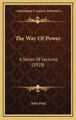 The Way of Power  A Series of Lectures (1918)
