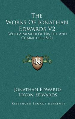 The Works of Jonathan Edwards V2 : With a Memoir of His Life and Character (1842)