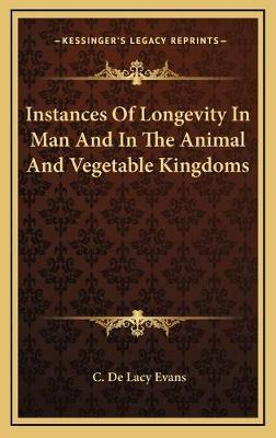 Instances of Longevity in Man and in the Animal and Vegetable Kingdoms