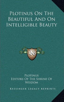 Plotinus on the Beautiful and on Intelligible Beauty