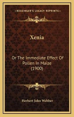 Xenia  Or the Immediate Effect of Pollen in Maize (1900)