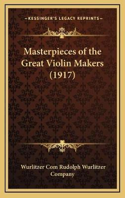 Masterpieces of the Great Violin Makers (1917)