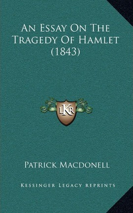 Persuasive Essay Thesis An Essay On The Tragedy Of Hamlet  Essay Examples High School also English Literature Essay Structure An Essay On The Tragedy Of Hamlet   Patrick Macdonell  Samples Of Persuasive Essays For High School Students