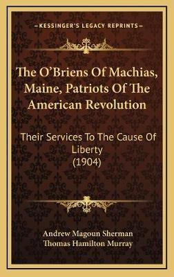 The O'Briens of Machias, Maine, Patriots of the American Revolution