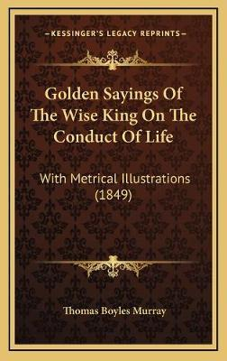Golden Sayings of the Wise King on the Conduct of Life