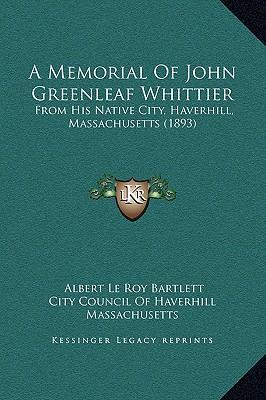 A Memorial of John Greenleaf Whittier : From His Native City, Haverhill, Massachusetts (1893)