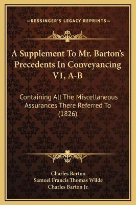 A Supplement to Mr. Barton's Precedents in Conveyancing V1, A-B