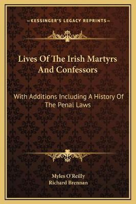Lives of the Irish Martyrs and Confessors  With Additions Including a History of the Penal Laws