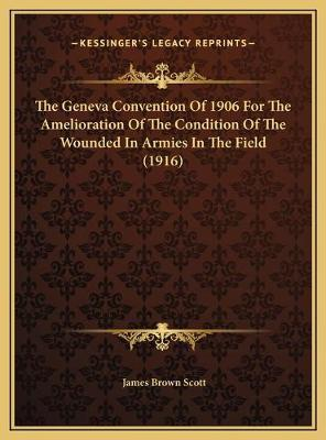 The Geneva Convention of 1906 for the Amelioration of the Condition of the Wounded in Armies in the Field (1916)