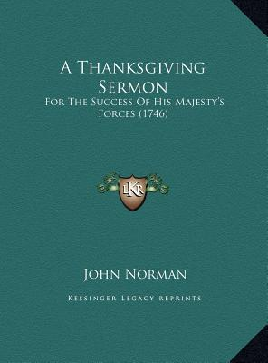 A Thanksgiving Sermon a Thanksgiving Sermon  For the Success of His Majesty's Forces (1746) for the Success of His Majesty's Forces (1746)