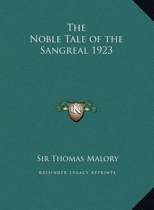 The Noble Tale of the Sangreal 1923 the Noble Tale of the Sangreal 1923