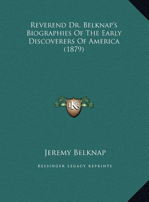 Reverend Dr. Belknap's Biographies of the Early Discoverers Reverend Dr. Belknap's Biographies of the Early Discoverers of America (1879) of America (1879)