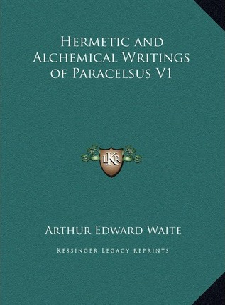 Hermetic and Alchemical Writings of Paracelsus V1