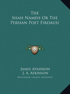 The Shah Nameh or the Persian Poet Firdausi the Shah Nameh or the Persian Poet Firdausi