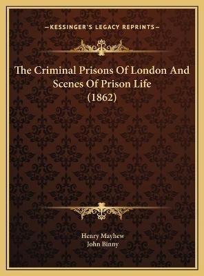 The Criminal Prisons of London and Scenes of Prison Life (18the Criminal Prisons of London and Scenes of Prison Life (1862) 62)