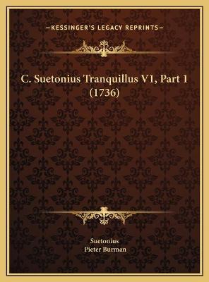 C. Suetonius Tranquillus V1, Part 1 (1736) C. Suetonius Tranquillus V1, Part 1 (1736)