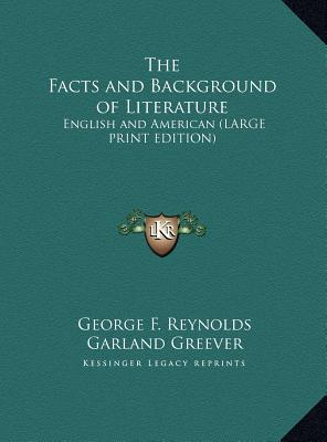 The Facts and Background of Literature  English and American (Large Print Edition)