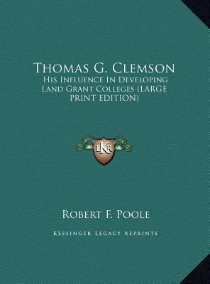 Thomas G. Clemson  His Influence in Developing Land Grant Colleges (Large Print Edition)