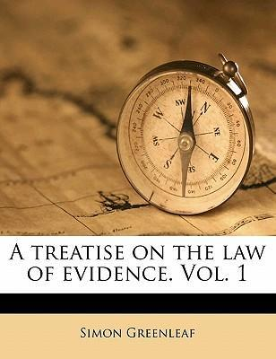 A Treatise on the Law of Evidence. Vol. 1