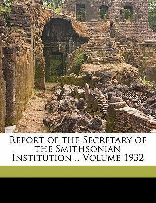 Report of the Secretary of the Smithsonian Institution .. Volume 1932