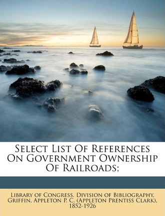 Select List of References on Government Ownership of Railroads;