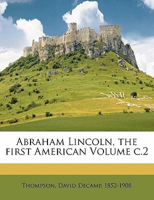 Abraham Lincoln, the First American Volume C.2