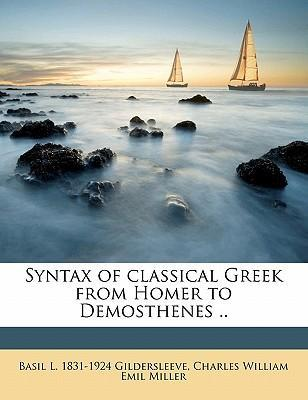 Syntax of Classical Greek from Homer to Demosthenes .. Volume 1