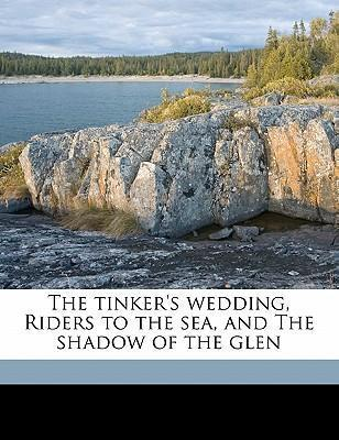The Tinker's Wedding, Riders to the Sea, and the Shadow of the Glen