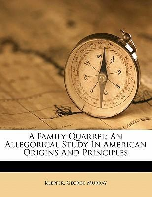 A Family Quarrel; An Allegorical Study in American Origins and Principles