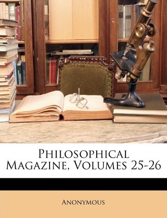 Philosophical Magazine, Volumes 25-26
