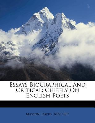 Essays Biographical and Critical : Chiefly on English Poets