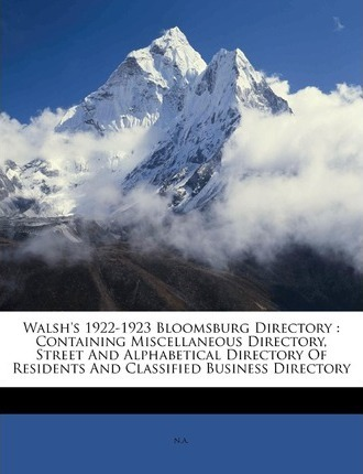 Walsh's 1922-1923 Bloomsburg Directory : Containing Miscellaneous Directory, Street and Alphabetical Directory of Residents and Classified Business Directory