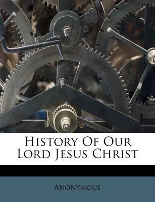 History of Our Lord Jesus Christ
