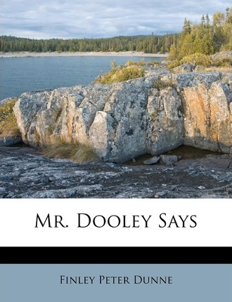 Mr. Dooley Says ...