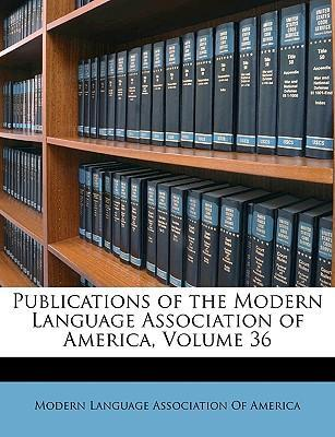 Publications of the Modern Language Association of America, Volume 36