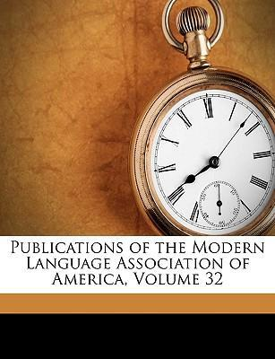 Publications of the Modern Language Association of America, Volume 32