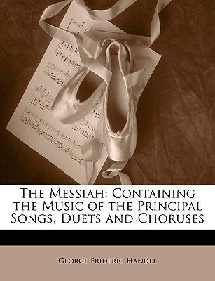 The Messiah : Containing the Music of the Principal Songs, Duets and Choruses