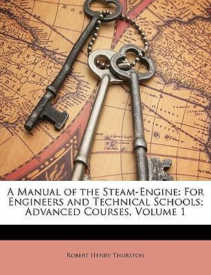 A Manual of the Steam-Engine  For Engineers and Technical Schools; Advanced Courses, Volume 1